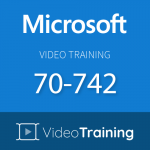 Video Training 70-742: Identity with Windows Server 2016