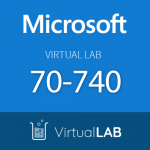 Virtual Lab 70-740: Microsoft Installation, Storage, and Compute with Windows Server 2016 Series